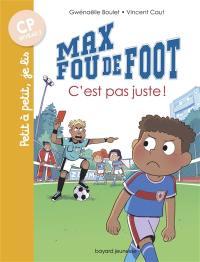 Max fou de foot, C'est pas juste !