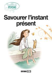 Savoir savourer l'instant présent