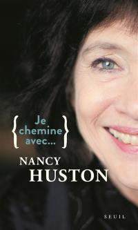 Je chemine avec... Nancy Huston : entretiens menés par Sophie Lhuillier