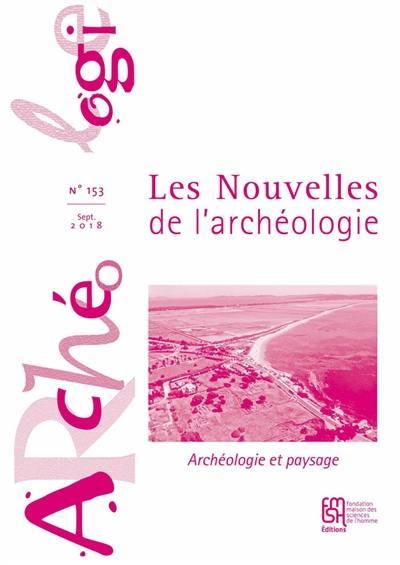 Les nouvelles de l'archéologie, Archéologie et paysage