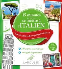 15 minutes par jour pour se mettre à l'italien : une méthode efficace pour parler italien ! : pour débutants et faux débutants