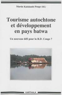 Tourisme autochtone et développement en pays batwa