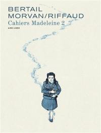 Cahiers Madeleine. Vol. 2. Madeleine, résistante. Vol. 2