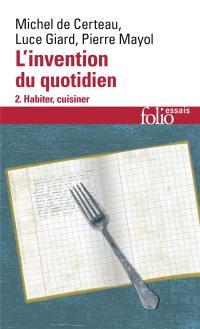 L'Invention du quotidien. Volume 2, Habiter, cuisiner