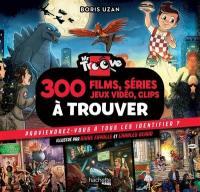 Monsieur Troove, 300 films, séries, jeux vidéo, clips à trouver