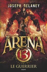 Arena 13. Volume 3, Le guerrier