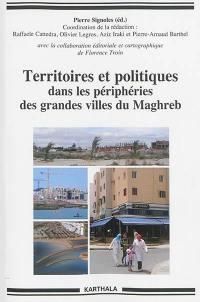 Territoires et politiques dans les périphéries des grandes villes du Maghreb