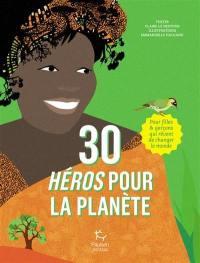 30 héros pour la planète : pour filles & garçons qui rêvent de changer le monde