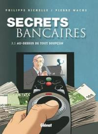 Secrets bancaires. Volume 3-1, Au-dessus de tout soupçon
