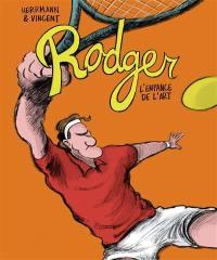 Rodger. Volume 1, L'enfance de l'art
