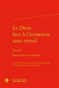 Le droit face à l'économie sans travail. Volume 2, L'approche internationale