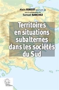 Territoires en situations subalternes dans les sociétés du Sud
