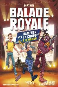 Balade royale, Fortnite. Vol. 3. Ramener la coupe à la maison : une histoire non officielle