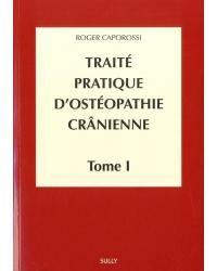 Traité pratique d'ostéopathie crânienne. Volume 1, Concepts et bases fondamentales