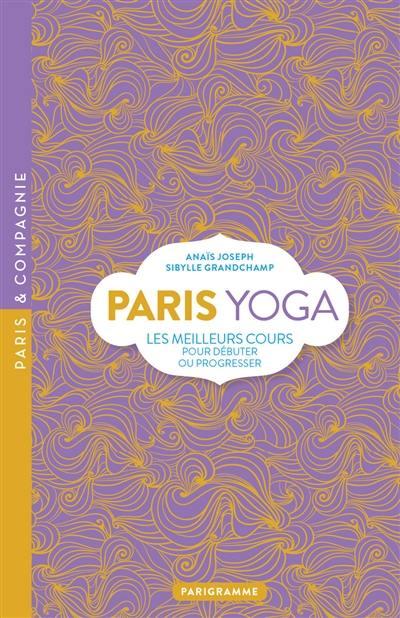 Paris yoga : les meilleurs cours pour débuter ou progresser