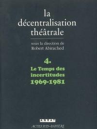 La décentralisation théâtrale. Volume 4, Le temps des incertitudes, 1969-1981