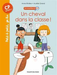 Les enquêtes du CP. Volume 7, Un cheval dans la classe !
