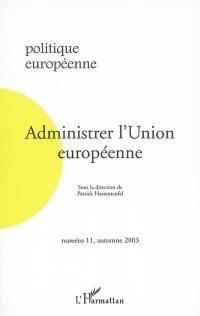 Politique européenne. n° 11, Administrer l'Union européenne