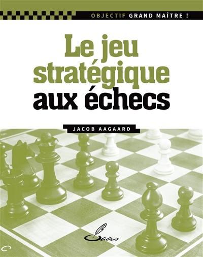 Le jeu stratégique aux échecs