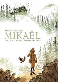 Mikaël ou Le mythe de l'homme des bois