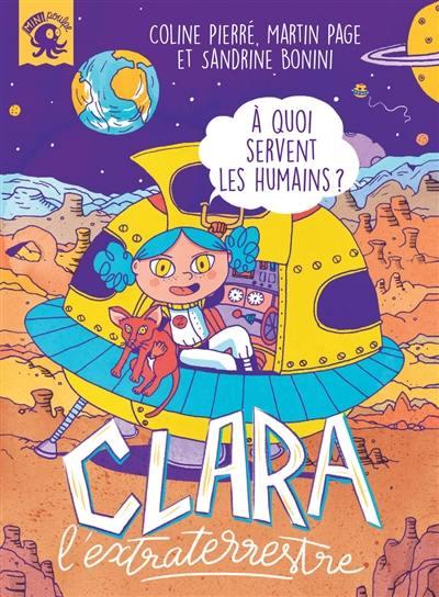 Clara l'extraterrestre : à quoi servent les humains ?