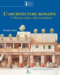L'architecture romaine. Volume 2, Maisons, palais, villas et tombeaux