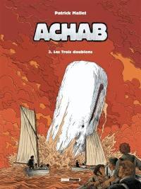 Achab. Volume 3, Les trois doublons