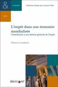 L'impôt dans une économie mondialisée : contribution à une théorie générale de l'impôt