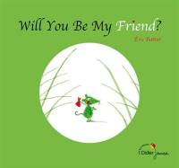 Will you be my friend ?