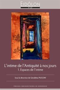 L'intime de l'Antiquité à nos jours. Volume 1, Espaces de l'intime