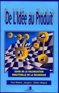 De l'idée au produit : guide de la valorisation industrielle de la recherche