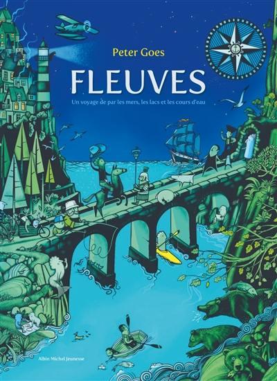 Fleuves : un voyage de par les mers, les lacs et les cours d'eau