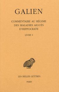 Galien. Volume 9, Commentaire au régime des maladies aiguës d'Hippocrate