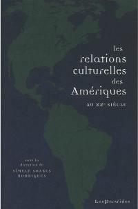 Les relations culturelles des Amériques au XXe siècle : circulations, échanges, lieux de rencontre