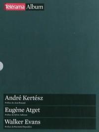 André Kertész. Eugène Atget. Walker Evans