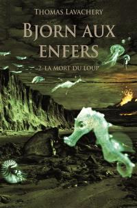 Bjorn aux enfers. Volume 2, La mort du loup