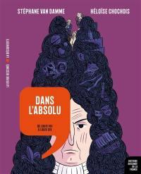 Histoire dessinée de la France. Dans l'absolu : de Louis XIII à Louis XIV