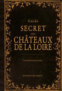 Guide secret des châteaux de la Loire