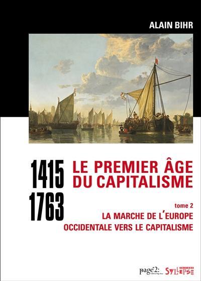 Le premier âge du capitalisme. Volume 2, La marche de l'Europe occidentale vers le capitalisme