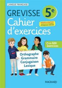 Cahier d'exercices Grevisse 5e : orthographe, grammaire, conjugaison, lexique : + de 600 exercices