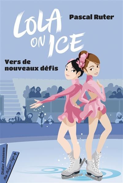 Lola on ice. Vol. 2. Vers de nouveaux défis