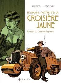 Le marin, l'actrice & la croisière jaune. Volume 2, Chemins de pierre