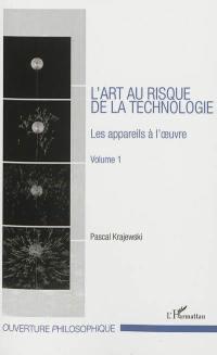 L'art au risque de la technologie. Volume 1, Les appareils à l'oeuvre