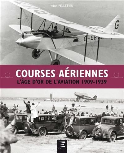 Courses aériennes : l'âge d'or de l'aviation 1909-1939