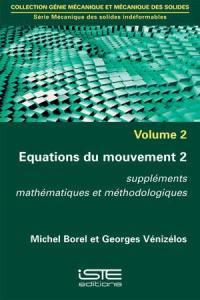 Equations du mouvement. Volume 2, Suppléments mathématiques et méthodologiques