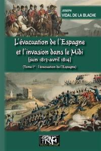 L'évacuation de l'Espagne et l'invasion dans le Midi. Volume 1, L'évacuation de l'Espagne