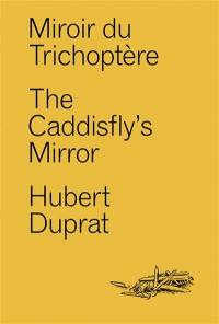 Miroir du trichoptère = The caddisfly's mirror