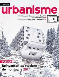 Urbanisme. n° 411, Réinventer les stations de montagne