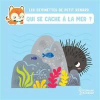 Les devinettes de Petit Renard, Qui se cache à la mer ?