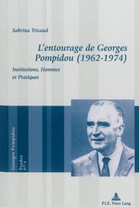 L'entourage de Georges Pompidou (1962-1974) : institutions, hommes et pratiques